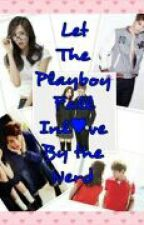 Let The Playboy Fall Inlove By The Nerd by missAwkwardQueen
