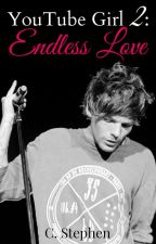 YouTube girl 2: Endless Love |Louis Tomlinson| by CStephen