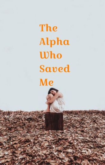 The Alpha Who Saved Me | Alpha Book 1 √ (editing)