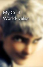 My Cold World- Jelsa by JackFrost999