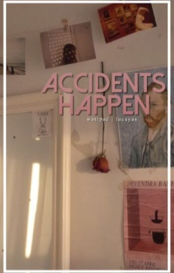 accidents happen | lucaya