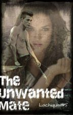 The Unwanted Mate (#Wattys2017) by Lachiquis1195