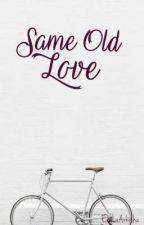 Same Old Love by xxVanessaCLxx