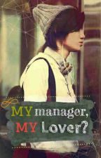 My Manager, My Lover? [Infinite Fanfic] by Alandria6