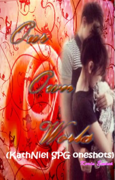 Our Own World (KathNiel SPG oneshots)