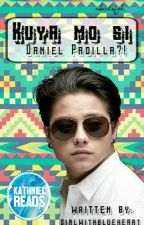 Kuya mo si Daniel Padilla?! [Completed!] by GirlWithBlueHeart