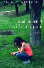 It All Started With An Apple by TaintedRain