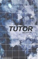 tutor • mashton [✓] by lhemmingsdaily