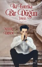 Dert Bende Derman Sende(İki Entrika Bir Düğün adıyla Kitap oldu.) by NehirErdem7