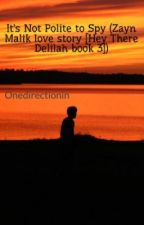 It's Not Polite to Spy (Zayn Malik love story [Hey There Delilah book 3]) by Onedirectionin