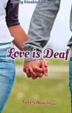 Love is Deaf by SweetlyBeautiful