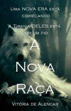 A Nova Raça by VitoriaDeAlencar