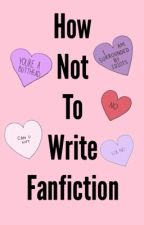 How Not To Write Fanfiction by AvivaPorter