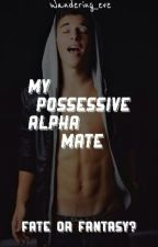 My Possessive Alpha Mate by Wondering_Eve