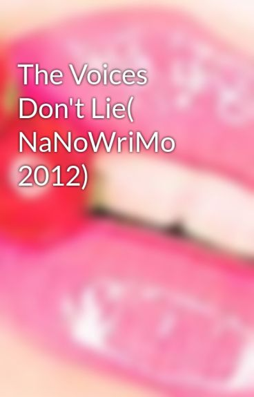 The Voices Don't Lie( NaNoWriMo 2012) by pinklollypopgirl