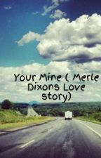 Your Mine ( Merle Dixons Love story) by JacksonDaysey