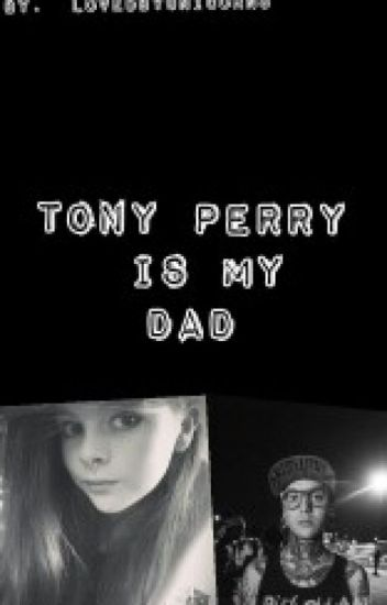 Tony Perry is my dad (pierce the veil)