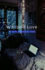 Wattpad Love (a Justin Bieber Love Story) by AGirlLikeMe101