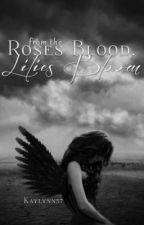 From the Roses Blood, Lilies Bloom by Kaylynn57