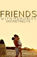 Friends With Memories by TheShonelleAct