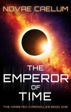 [OLD VERSION] The Emperor of Time (Book 1 - The Kaireyeh Chronicles) by HollyHeisey