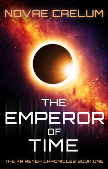 [OLD VERSION] The Emperor of Time (Book 1 - The Kaireyeh Chronicles)