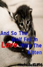 And So the Wolf Fell in Love with the Kitten. by michelle38860