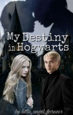 My Destiny in Hogwarts (Draco Malfoy FF) by little_angel_forever