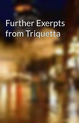 Further Exerpts from Triquetta