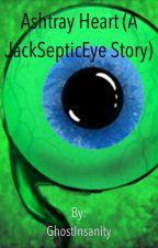 Ashtray Heart (A JackSepticEye Story) (UNFINISHED) by GhostInsanity