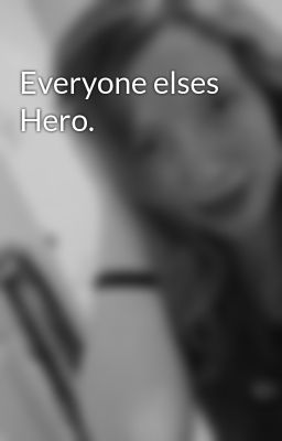 Everyone elses Hero.