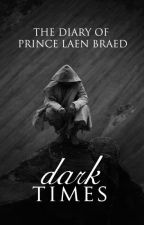 Dark Times. The Diary of Prince Laen Braed. by LaenBraed
