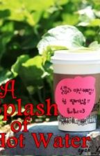 A Splash of Hot Water (One Shot) by ayahjxox