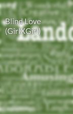 Blind Love (GirlXGirl) by Oh_Baby_