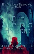 The Alpha's Hybrid (ON HOLD) by MeJustBeingMe1809