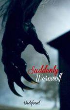 Suddenly Werewolf by Werewolfss