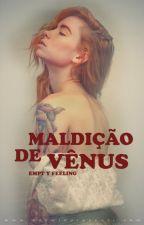 Maldição de Vênus (Em revisão ) by empt-y-feeling