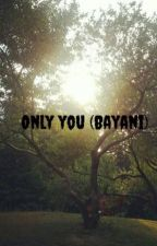 Only you (Bayani) by PenguinQuinne