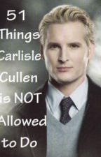 51 Things Carlisle Cullen is NOT Allowed to Do by madsj20