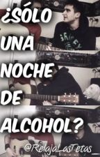 ¿Sólo una noche de alcohol? Mini fanfic - Rubelangel. by fxckindxthwish