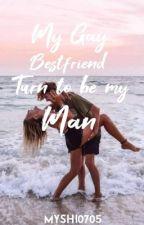 MY GAY BESTFRIEND turn to be MY MAN by myshi0705