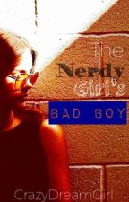 The Nerdy Girl's Bad Boy  by CrazyDreamGirl
