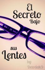 El secreto bajo sus lentes(Pausada) by dewdak9