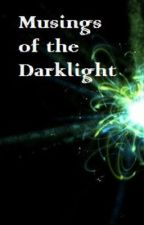 Musings of the Darklight by LukasMcDrake
