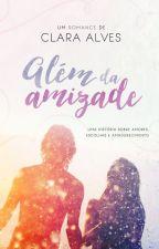 Além da amizade | COMPLETO by ClaraAlves