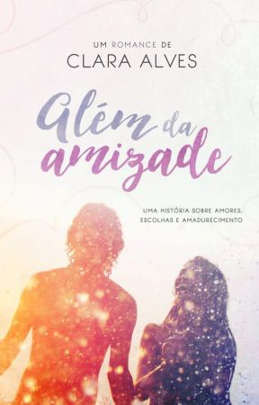Além da amizade by ClaraAlves