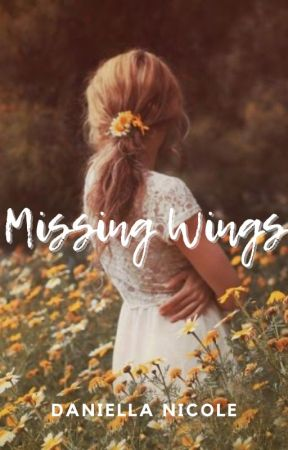 Missing Wings (#Wattys2016) by Daniella_Nicole_