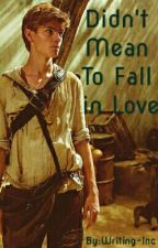 Didn't mean to fall in love(Newt fanfiction)Complete by Writing-Inc
