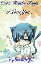 Ciel x Reader fanfic  i love you... by BlueWolf01