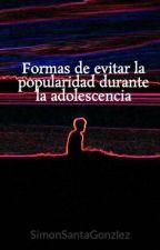 Formas de evitar la popularidad durante la adolescencia by SimonSantaGonzlez